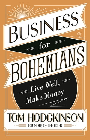 Business for Bohemians Live Well,  Make Money