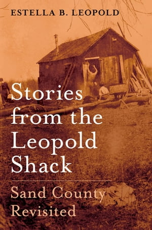 Stories from the Leopold Shack Sand County Revisited