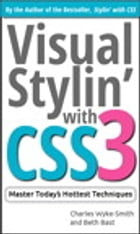 Visual Stylin' with CSS3 by Charles Wyke-Smith