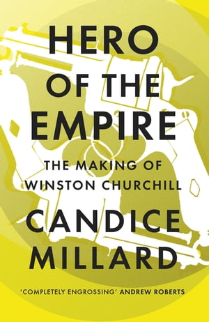 Hero of the Empire The Making of Winston Churchill