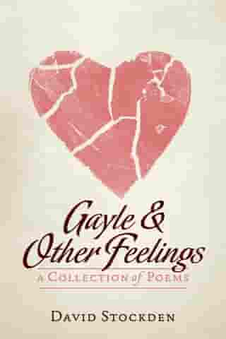 Gayle & Other Feelings: A Collection Of Poems by David Stockden