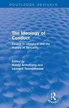 The Ideology of Conduct (Routledge Revivals): Essays in Literature and the History of Sexuality