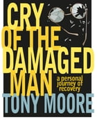 Cry of the Damaged Man by Tony Moore