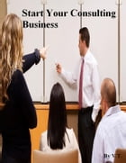 Start Your Consulting Business by V.T.