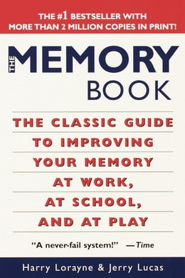 Book The Memory Book: The Classic Guide to Improving Your Memory at Work, at School, and at Play by Harry Lorayne
