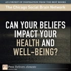 Can Your Beliefs Impact Your Health and Well-Being? by The Chicago Social Brain Netwo