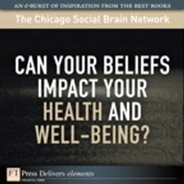 Book Can Your Beliefs Impact Your Health and Well-Being? by The Chicago Social Brain Netwo