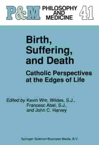 Birth, Suffering, and Death: Catholic Perspectives at the Edges of Life