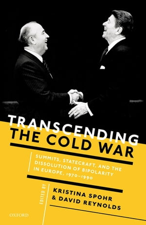 Transcending the Cold War Summits,  Statecraft,  and the Dissolution of Bipolarity in Europe,  1970?1990