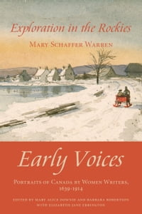 Exploration in the Rockies: Early Voices — Portraits of Canada by Women Writers, 1639–1914