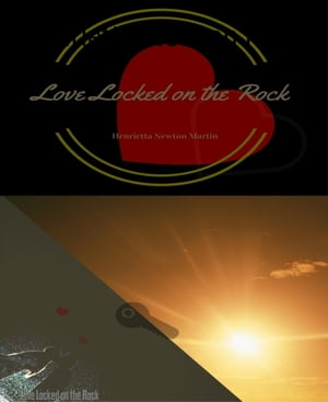 Love Locked on the Rock: A romantic short story of love as it is... by Henrietta Newton Martin