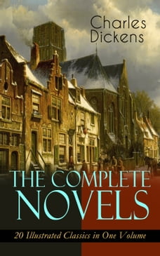 The Complete Novels of Charles Dickens: 20 Illustrated Classics in One Volume: Oliver Twist, The…