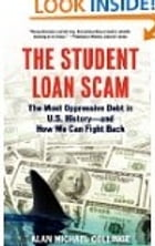 The Student Loan Scam: The Most Oppressive Debt in U.S. History and How We Can Fight Back: Reprint by Alan Michael Collinge
