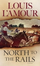 North to the Rails: A Novel by Louis L'Amour