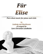 Für Elise Pure sheet music for piano and viola by Ludvig van Beethoven arranged by Lars Christian Lundholm by Pure Sheet music