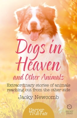 Book Dogs in Heaven: and Other Animals: Extraordinary stories of animals reaching out from the other… by Jacky Newcomb