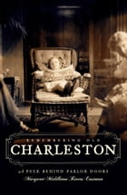 Remembering Old Charleston: A Peek Behind Parlor Doors by Margaret Middleton Rivers Eastman