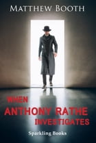 When Anthony Rathe Investigates by Matthew Booth
