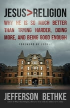 Jesus > Religion: Why He Is So Much Better Than Trying Harder, Doing More, and Being Good Enough by Jefferson Bethke