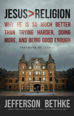 Book Jesus > Religion: Why He Is So Much Better Than Trying Harder, Doing More, and Being Good Enough by Jefferson Bethke