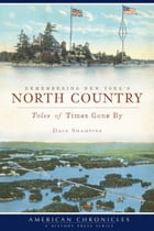 Remembering New York's North Country: Tales of Times Gone By by Dave Shampine