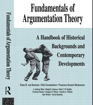 Fundamentals of Argumentation Theory A Handbook of Historical Backgrounds and Contemporary Developments