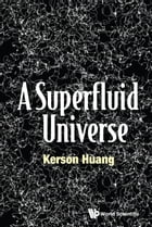 A Superfluid Universe by Kerson Huang