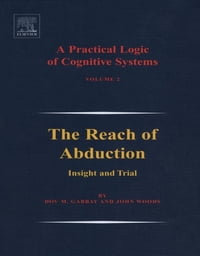 A Practical Logic of Cognitive Systems: The Reach of Abduction: Insight and Trial