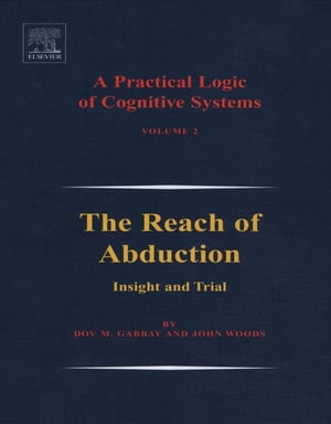 A Practical Logic of Cognitive Systems The Reach of Abduction: Insight and Trial