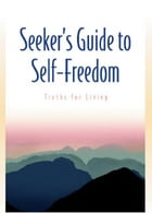 Seeker's Guide to Self-Freedom: Truths for Living by Guy Finley