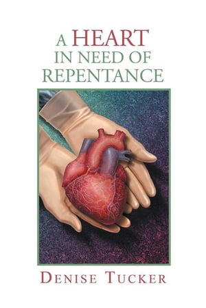 A Heart In Need of Repentance by Denise Tucker