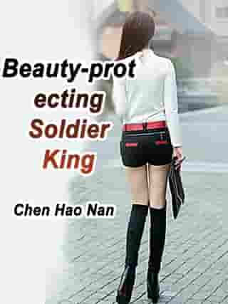 Beauty-protecting Soldier King: Volume 5 by Chen HaoNan