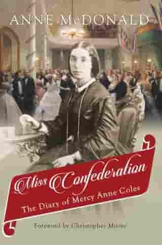Miss Confederation: The Diary of Mercy Anne Coles by Anne McDonald