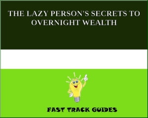 THE LAZY PERSON'S SECRETS TO OVERNIGHT WEALTH by Alexey