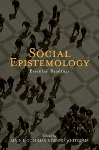 Social Epistemology: Essential Readings