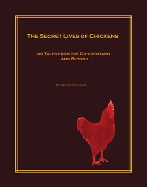 The Secret Lives of Chickens: or Tales from the Chickenyard and Beyond by Sunny Franson