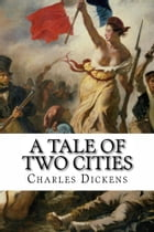 A Tale of Two Cities: The best selling novel of all time by Charles Dickens