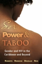 Sex, Power and Taboo: Gender and HIV in the Caribbean and Beyond by Dorothy Roberts (Editor)