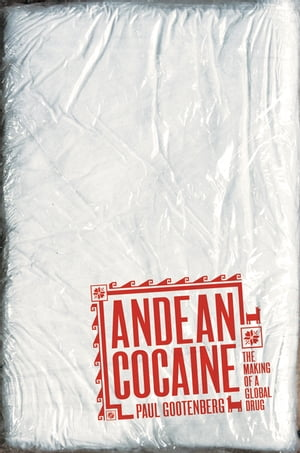 Andean Cocaine The Making of a Global Drug