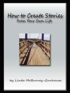 How to Create Stories From Your Own Life by Linda McBurney-Gunhouse