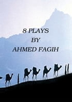 8 Plays by Ahmed Fagih