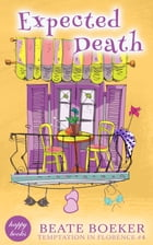 Expected Death (Temptation in Florence #4): a cozy mystery by Beate Boeker