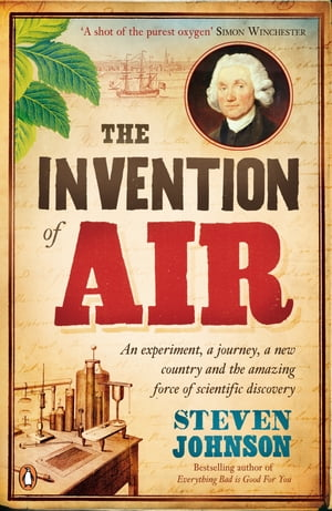 The Invention of Air An experiment,  a journey,  a new country and the amazing force of scientific discovery