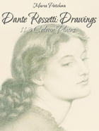 Dante Rossetti: Drawings 113 Colour Plates by Maria Peitcheva