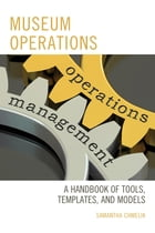 Museum Operations: A Handbook of Tools, Templates, and Models by Samantha Chmelik