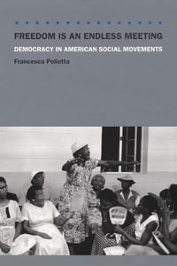Freedom Is an Endless Meeting: Democracy in American Social Movements