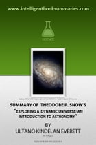 Summary of Theodore P. Snow's Exploring a Dynamic Universe; an Introduction to Astronomy by Ultano Kindelan Everett