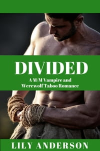 DIVIDED: A M/M Vampire and Werewolf Taboo Romance