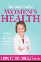 Dr. Carol's Guide to Women's Health: Take Charge of Your Physical and Emotional Well-Being by Carol Peters-Tanksley, MD, DMIN