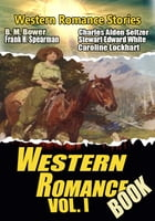 THE WESTERN ROMANCE BOOK VOL. I: 21 CLASSIC WESTERN ROMANCE STORIES